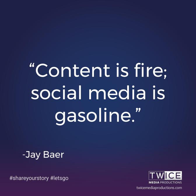 """Content is fire. Social media is gasoline."" — Jay Baer"
