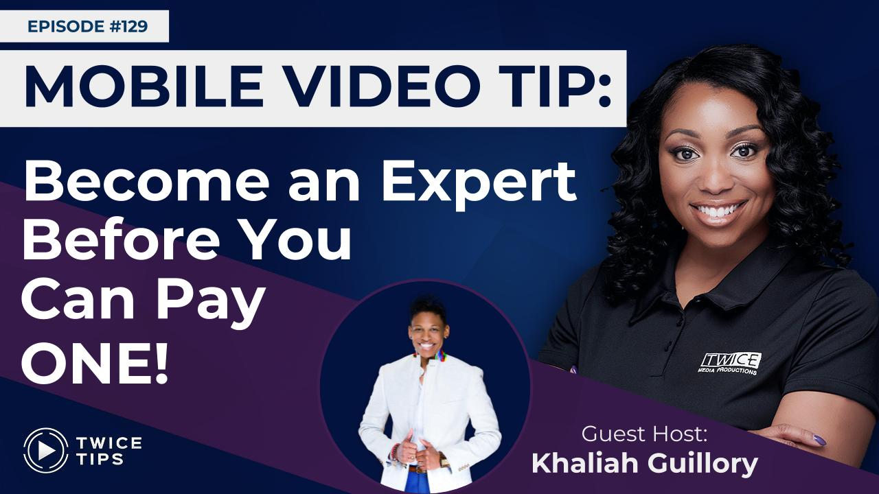 Mobile Video Tip: Become an Expert Before You Can Pay One